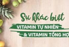 Sự khác biệt giữa Vitamin tự nhiên & Vitamin tổng hợp!